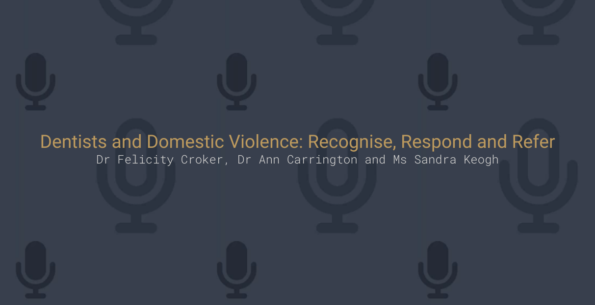 Dentists and Domestic Violence: Recognise, Respond and Refer