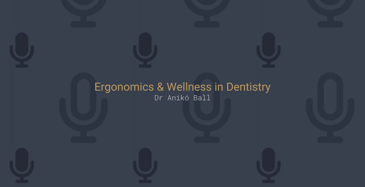 Ergonomics & Wellness in Dentistry